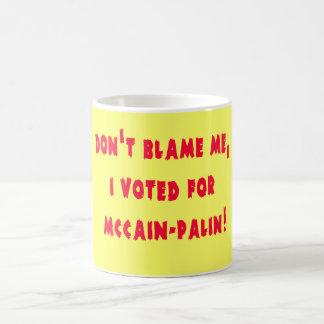 Don't Blame Me I Voted for McCain - Palin Mugs