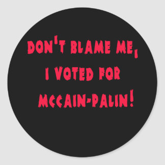 Don't Blame Me I Voted for McCain - Palin Classic Round Sticker