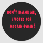 Don't Blame Me I Voted for McCain - Palin Stickers