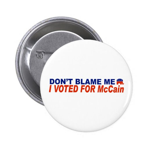 Don't Blame Me I Voted For McCain Pinback Button