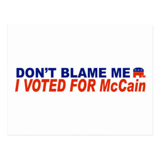 Don't Blame Me I Voted For McCain Postcard