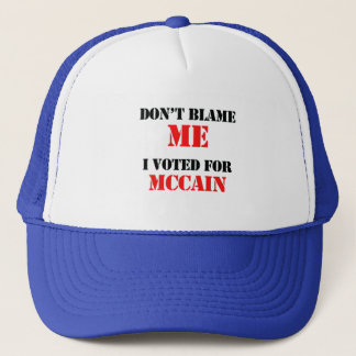Don't blame me I voted for Mccain Trucker Hat