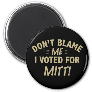 Don't Blame Me I Voted for MITT 2 Inch Round Magnet