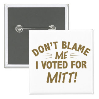 Don't Blame Me I Voted for MITT Buttons