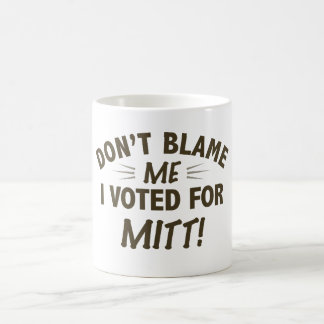 Don't Blame Me I Voted for MITT Coffee Mug