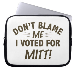 Don't Blame Me I Voted for MITT Laptop Sleeve