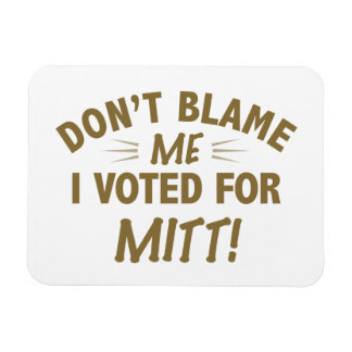 Don't Blame Me I Voted for MITT Magnet