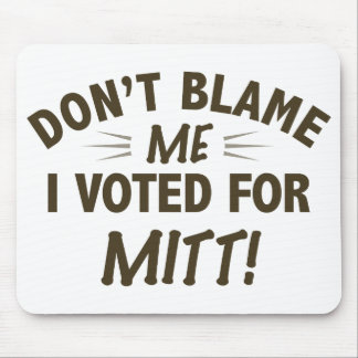 Don't Blame Me I Voted for MITT Mouse Pad