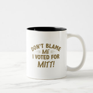 Don't Blame Me I Voted for MITT Two-Tone Coffee Mug