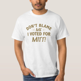 Don't Blame Me I Voted for MITT Shirt