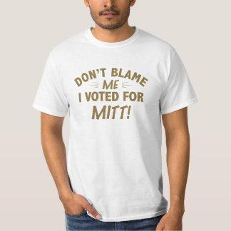 Don't Blame Me I Voted for MITT T-Shirt