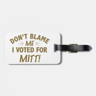 Don't Blame Me I Voted for MITT Tag For Bags