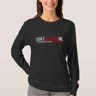 Don't Blame Me! I Voted For No One T-Shirt