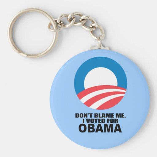 DON'T BLAME ME, I VOTED FOR OBAMA KEY CHAIN
