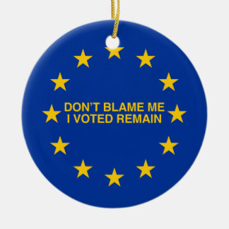 Don't blame me, I voted for Remain Ceramic Ornament