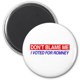 Don't Blame Me I Voted For Romney 2 Inch Round Magnet
