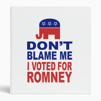 Don't Blame Me I Voted For Romney 3 Ring Binders
