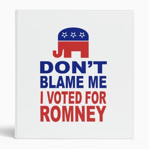 Don't Blame Me I Voted For Romney Binder