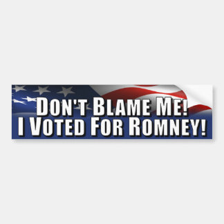Don't Blame Me - I Voted for Romney Bumper Sticker