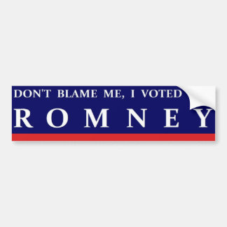 DON'T BLAME ME I VOTED FOR ROMNEY BUMPER STICKER