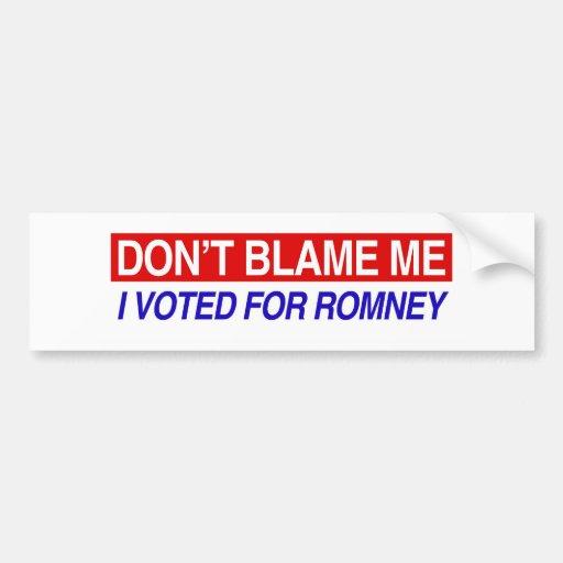 Don't Blame Me I Voted For Romney Car Bumper Sticker