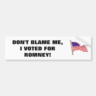 DON'T BLAME ME, I VOTED FOR ROMNEY! BUMPER STICKER