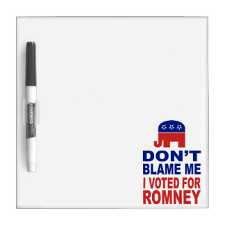 Don't Blame Me I Voted For Romney Dry-Erase Whiteboard