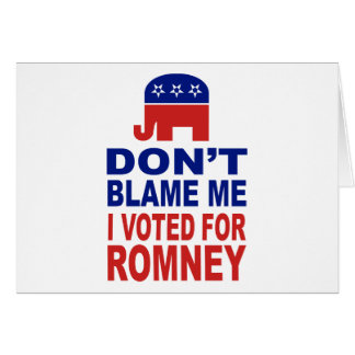 Don't Blame Me I Voted For Romney Greeting Card