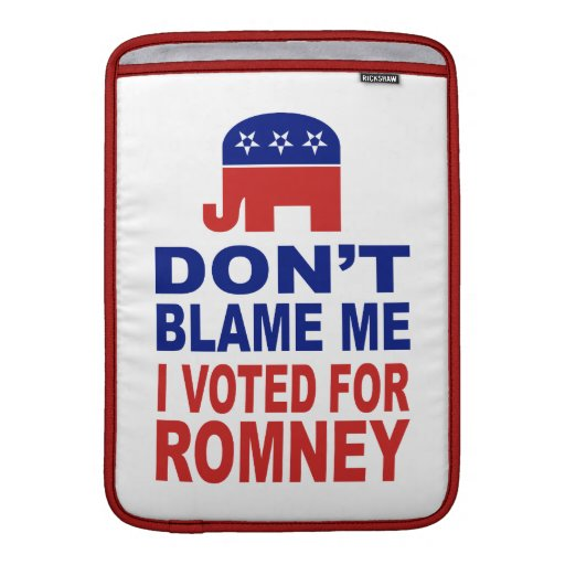 Don't Blame Me I Voted For Romney MacBook Sleeve