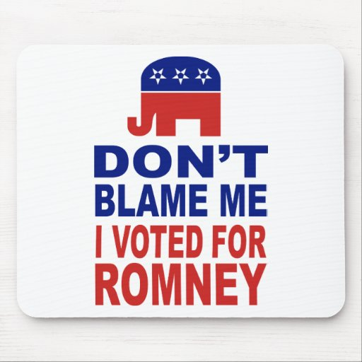 Don't Blame Me I Voted For Romney Mousepads