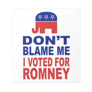 Don't Blame Me I Voted For Romney Note Pads