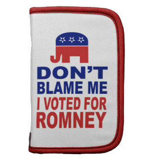 Don't Blame Me I Voted For Romney Organizers