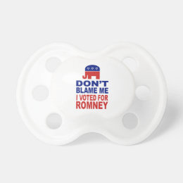 Don't Blame Me I Voted For Romney Pacifier