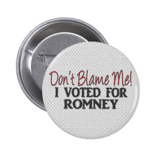 Don't Blame Me, I Voted for Romney Pinback Button