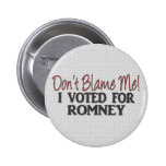 Don't Blame Me, I Voted for Romney Pinback Buttons