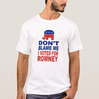 Don't Blame Me I Voted For Romney T-Shirt