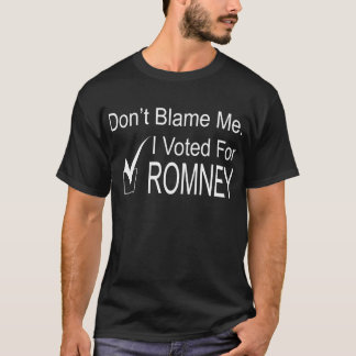 Don't Blame Me. I Voted for Romney T-Shirt