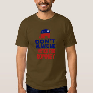Don't Blame Me I Voted For Romney T Shirt