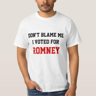 Don't Blame Me I Voted For Romney T-shirts
