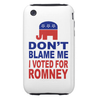 Don't Blame Me I Voted For Romney Tough iPhone 3 Cases