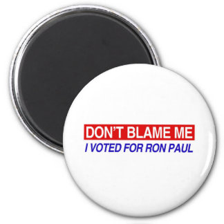 Don't Blame Me I Voted For Ron Paul 2 Inch Round Magnet