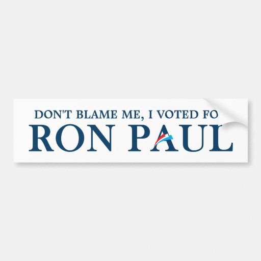 Don't blame me, I voted for Ron Paul Bumper Stickers