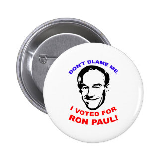 Don't Blame Me. I Voted For Ron Paul! Pins