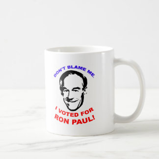 Don't Blame Me. I Voted For Ron Paul! Coffee Mug