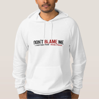 Don't Blame Me! I Voted For Ron Paul Hoodie