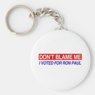 Don't Blame Me I Voted For Ron Paul Keychain