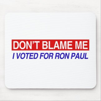 Don't Blame Me I Voted For Ron Paul Mouse Pad