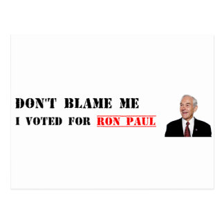 Don't Blame Me - I Voted For Ron Paul Postcard