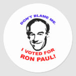Don't Blame Me. I Voted For Ron Paul! Round Sticker