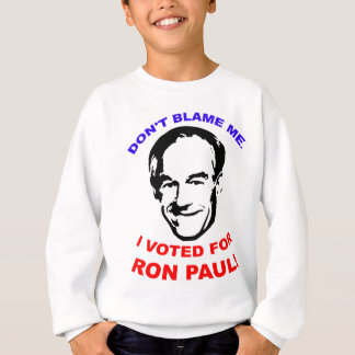 Don't Blame Me. I Voted For Ron Paul! Sweatshirt